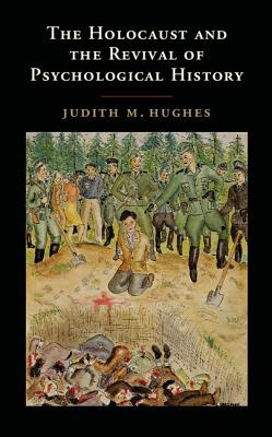 The Holocaust and the Revival of Psychological History By Hughes, Judith M.